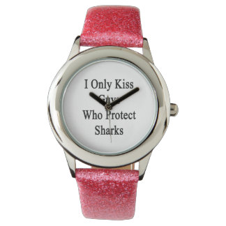 J'embrasse seulement les types qui protègent des montres