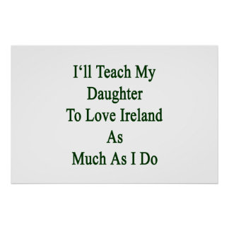 J'enseignerai ma fille à aimer l'Irlande autant qu Posters