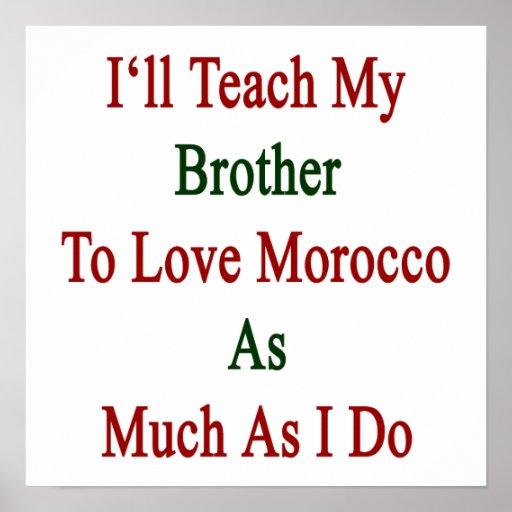 J'enseignerai mon frère à aimer le Maroc autant qu Affiche