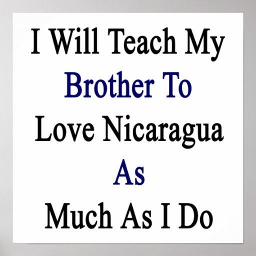 J'enseignerai mon frère à aimer le Nicaragua autan Posters