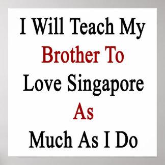 J'enseignerai mon frère à aimer Singapour autant Poster