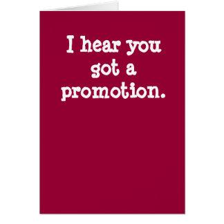 J'entends que vous avez obtenu une promotion cartes