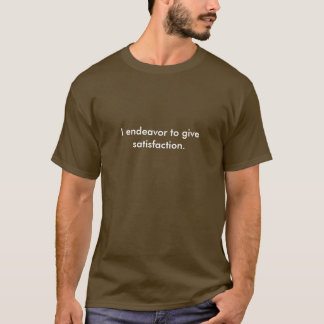 J'essaye de donner la satisfaction t-shirt