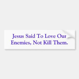 Jésus a dit d'aimer nos ennemis, pour ne pas les t autocollant pour voiture