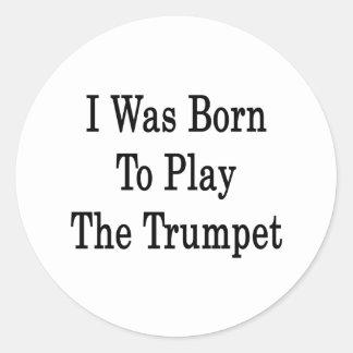 J'étais né pour jouer la trompette autocollants ronds