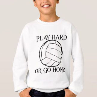 Jouez dur ou rentrez à la maison ! sweatshirt