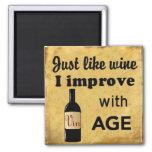 Juste comme le vin je m'améliore avec l'aimant d'â