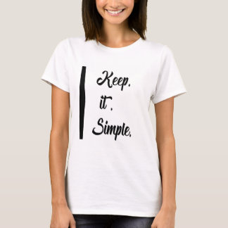 Keep. it. simple. tshirt