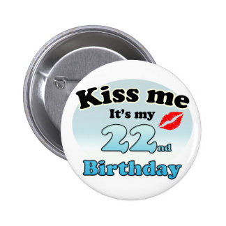Kiss m'it's my 22nd Birthday Badges