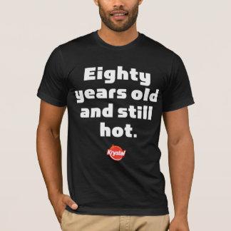 Krystal 80 ans et encore chaud t-shirt