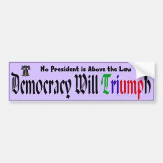 La démocratie triomphera : Aucun Président Above Autocollant De Voiture