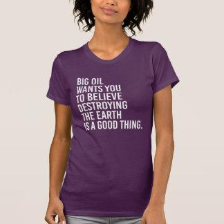 La grande huile veut que vous croyiez détruire la t-shirt