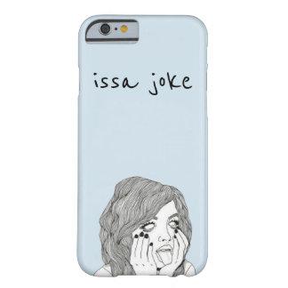 """la """"ISSA plaisantent"""" cas de téléphone Coque iPhone 6 Barely There"""