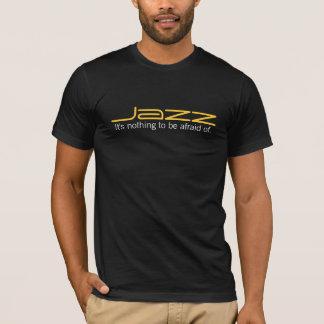 La musique de jazz n'est rien à avoir peur de t-shirt