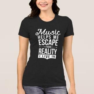 la musique m'aide à m'échapper de la réalité que t-shirt
