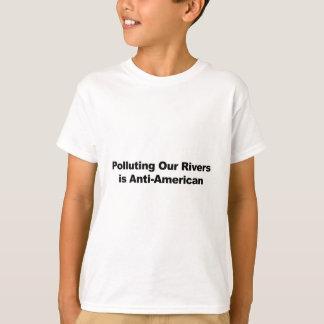La pollution de nos rivières est Anti-Américaine T-shirt