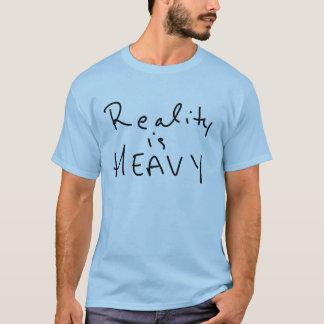 La réalité est lourde t-shirt
