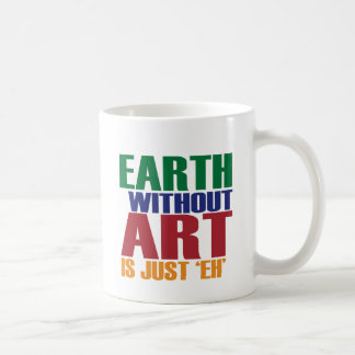 La terre sans art est juste hein mug