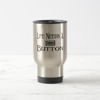 La vie a besoin d'un bouton de suppression mug de voyage en acier inoxydable