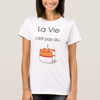 La Vie c'est pas du Gâteau T-shirt