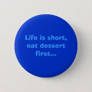 La vie est courte, mangent le bouton d'amusement badges