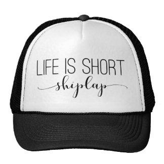 La vie est courte.  shiplap. casquette trucker