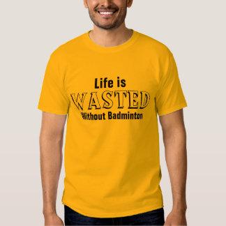 La vie est gaspillée sans badminton t-shirts