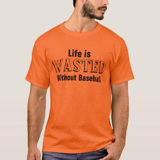 La vie est gaspillée sans base-ball t-shirt