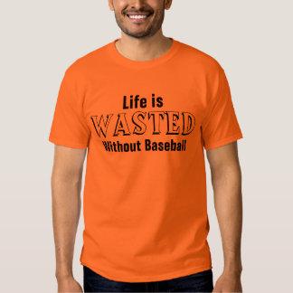 La vie est gaspillée sans base-ball t-shirts