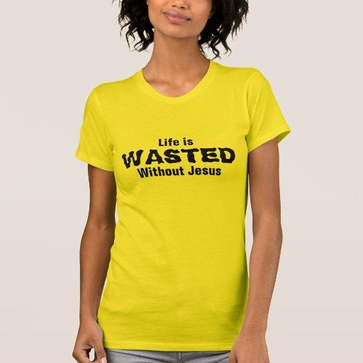 La vie est gaspillée sans Jésus T-shirt