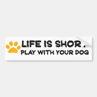 La vie est jeu court avec votre chien autocollant de voiture