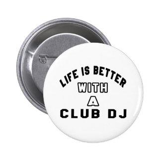 La vie est meilleure avec le club DJ d'A Badges Avec Agrafe