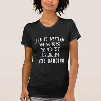 La vie est meilleure quand vous pouvez ligne danse t-shirts