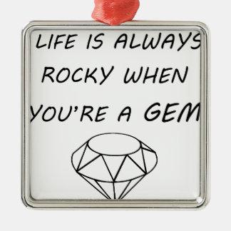 la vie est toujours rocheuse quand vous êtes une ornement carré argenté