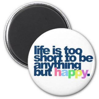 La vie est trop courte pour être quelque chose aimant