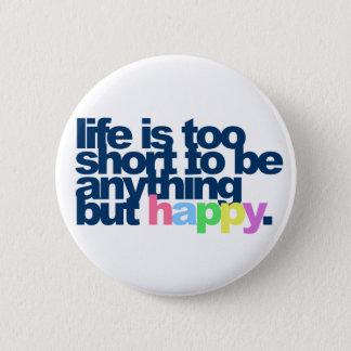 La vie est trop courte pour être quelque chose badges