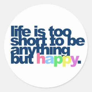 La vie est trop courte pour être quelque chose sticker rond