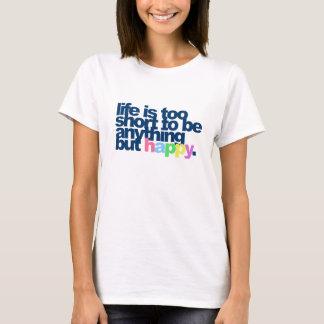 La vie est trop courte pour être quelque chose t-shirt