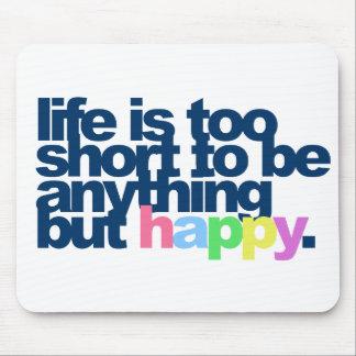 La vie est trop courte pour être quelque chose tapis de souris