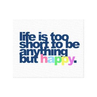 La vie est trop courte pour être quelque chose toile