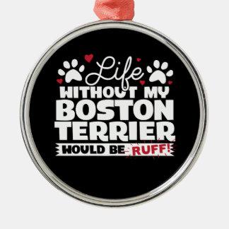 La vie sans mon Boston Terrier serait Ruff Ornement Rond Argenté