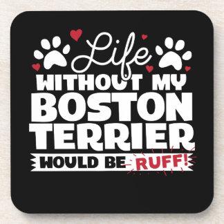 La vie sans mon Boston Terrier serait Ruff Sous-bocks