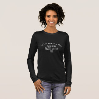 ladies longsleeves t-shirt, black, funny quotes t-shirt à manches longues