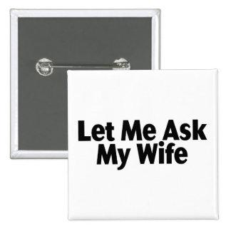Laissez-moi demander à mon épouse badge carré 5 cm