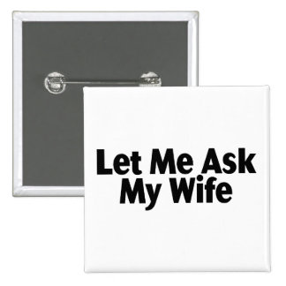 Laissez-moi demander à mon épouse pin's