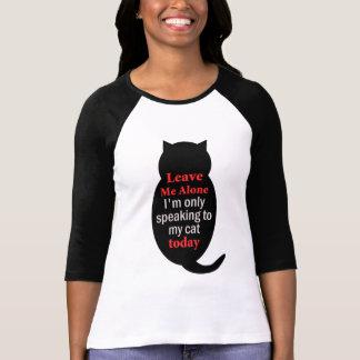 Laissez-moi seul moi parle seulement à mon chat t-shirt