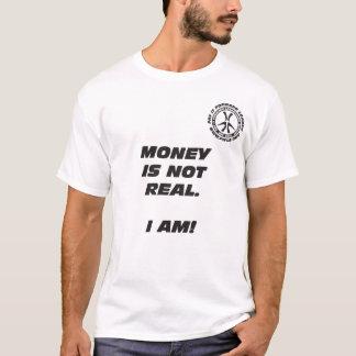 L'argent n'est pas vrai. Je suis ! T-shirt