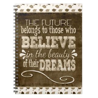 L'avenir appartiennent, croient en rêves de carnet à spirale