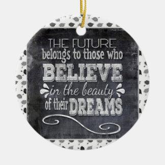 L'avenir appartiennent, croient en rêves de ornement rond en céramique