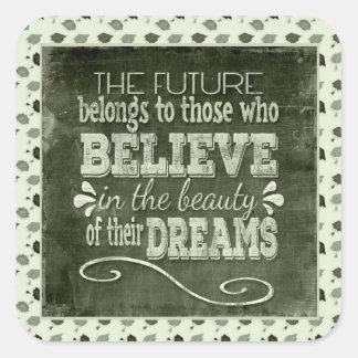 L'avenir appartiennent, croient en rêves de sticker carré